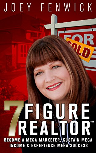 The 7 Figure Realtor: Become A Mega Marketer, Sustain Mega Income & Experience Mega Success by Joey Fenwick ebook deal