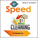 DIY Speed Cleaning: A Jump Start Guide to Cleaning Up Your House FAST! | Sonia Cherry