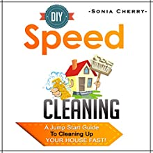 DIY Speed Cleaning: A Jump Start Guide to Cleaning Up Your House FAST! (       UNABRIDGED) by Sonia Cherry Narrated by Ginger Cucolo