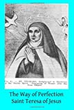 img - for The Way of Perfection: Translated from the Autograph of Saint Teresa of Jesus by the Benedictines of Stanbrook Including All of the Variants from the Escorial and Validolid Editions book / textbook / text book