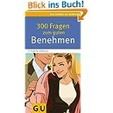 300 Fragen zum guten Benehmen: Stilsicher in allen Situationen. Praktischer Rat von der Knigge-Expertin (Große...