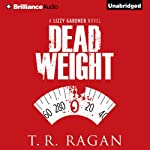Dead Weight: Lizzy Gardner, Book 2 (       UNABRIDGED) by T. R. Ragan Narrated by Kate Rudd