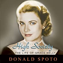 High Society: The Life of Grace Kelly (       UNABRIDGED) by Donald Spoto Narrated by George K Wilson