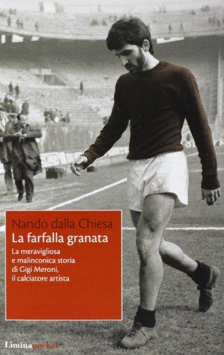 La farfalla granata. La meravigliosa e malinconica storia di Gigi Meroni il calciatore artista