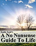 Scotty Scotts &quot;A No Nonsense Guide To Life&quot;