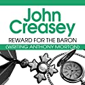 Reward for the Baron: The Baron Series, Book 11 (       UNABRIDGED) by John Creasey Narrated by Philip Bird