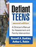 Defiant Teens, Second Edition: A Clinicians Manual for Assessment and Family Intervention
