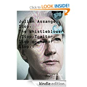 Julian Assange. The Whistleblower. Traitor or Hero?