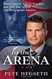 img - for In the Arena: Good Citizens, a Great Republic, and How One Speech Can Reinvigorate America book / textbook / text book