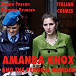Amanda Knox and the Perugia Murder: Italian Crimes | Jacopo Pezzan,Giacomo Brunoro