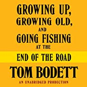 Growing Up, Growing Old and Going Fishing at the End of the Road | [Tom Bodett]
