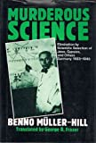 Murderous Science: Elimination by Scientific Selection of Jews, Gypsies, and Others, Germany 1933-1945 (0192615556) by Muller-Hill, Benno