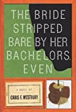 Chris F. Westbury The Bride Stripped Bare By Her Bachelors, Even: A Novel