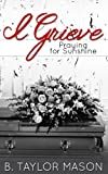 I Grieve: Praying for Sunshine
