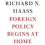 Foreign Policy Begins at Home | Richard Haass