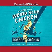 The Case of the Weird Blue Chicken: The Next Misadventure, The Chicken Squad, Book 2 (       UNABRIDGED) by Doreen Cronin Narrated by Adam Grupper, Michele O. Medlin