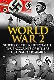 img - for World War 2: Stories Of The Schutzstaffel: True Accounts Of Hitler's Personal Bodyguards (World War 2, World War 2 History, German War, Irma Grese, Waffen SS) (Volume 1) book / textbook / text book
