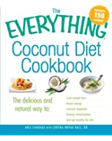 The Everything Coconut Diet Cookbook: The delicious and natural way to, lose weight fast, boost energy, improve digestion, reduce inflammation and get ... life (Everything (Cooking)) (Everything S.)