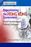 img - for Repositioning the Hong Kong Government: Social Foundations and Political Challenges (Hong Kong Culture and Society) book / textbook / text book