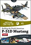 Image of Building the North American P-51D Mustang (Airframe Constructor)