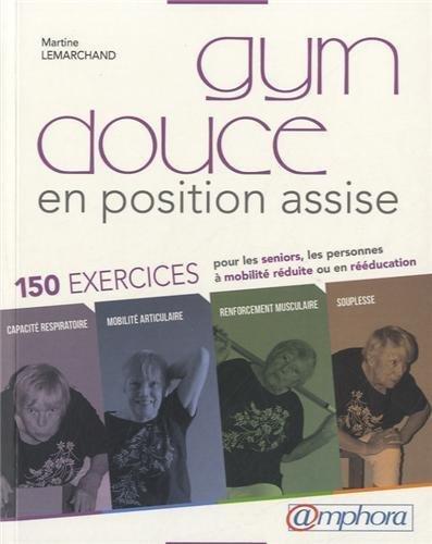 Gym Douce en Position Assise - 150 Exercices pour seniors, personnes à mobilité réduite ou en rééducation de Lemarchand Martine (2013)