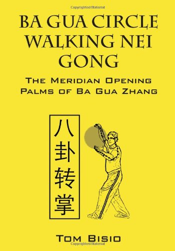 Ba Gua Circle Walking Nei Gong: The Meridian Opening Palms of Ba Gua Zhang