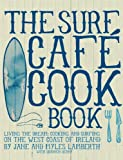 Surf CafT Cookbook: Living the Dream: Cooking and Surfing on the West Coast of Ireland