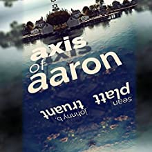 Axis of Aaron (       UNABRIDGED) by Sean Platt, Johnny B. Truant Narrated by David H. Lawrence XVII