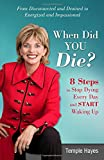 img - for When Did You Die?: 8 Steps to Stop Dying Every Day and Start Waking Up book / textbook / text book