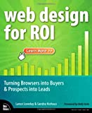 Web Design for ROI: Turning Browsers Into Buyers & Prospects Into Leads: Turning Browsers into Buyers and Prospects into Leads