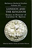 London and the Kingdom: Essays in Honour of Caroline M Barron (Harlaxton Mediaeval Studies)