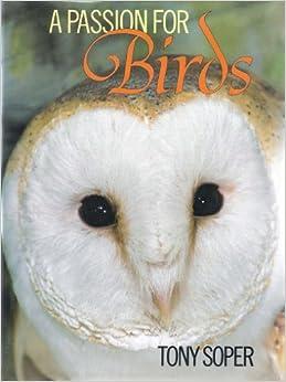 Passion for Birds: Tony Soper: 9780715392294: Amazon.com: Books