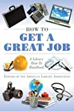 img - for How to Get a Great Job: A Library How-To Handbook (American Library Association Series) by Editors of the American Library Association (2011) Paperback book / textbook / text book