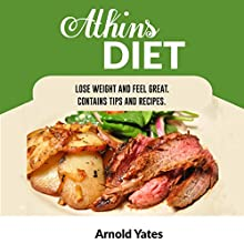 Atkins Diet: Lose Weight and Feel Great, Contains Tips and Recipes Audiobook by Arnold Yates Narrated by Peter Morris