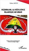 Hezbollah la Resilience Islamique au Liban par Leroy