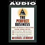 Perfect Business: How To Make A Million From Home With No Payroll, No Employee Headaches, No Debt | Michael Leboeuf
