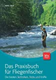 Das Praxisbuch fr Fliegenfischer: Die besten Techniken, Tricks und Kniffe