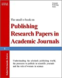 Publishing Research Papers in Academic Journals: Understanding the scholarly publishing world, the pressures to publish in scientific journals and the ... Research Papers in Academic Journals)