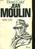 echange, troc Calef H - Jean moulin : une vie, 20 juin 1899-21 juin 1943