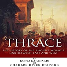 Thrace: The History of the Ancient World's Link Between East and West Audiobook by Kosta Kafarakis,  Charles River Editors Narrated by Mark Norman