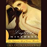 England's Mistress: The Infamous Life of Emma Hamilton | Kate Williams