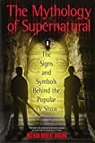 img - for The Mythology of Supernatural: The Signs and Symbols Behind the Popular TV Show book / textbook / text book