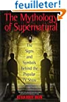 The Mythology of Supernatural: The Si...