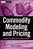img - for Commodity Modeling and Pricing: Methods for Analyzing Resource Market Behavior book / textbook / text book