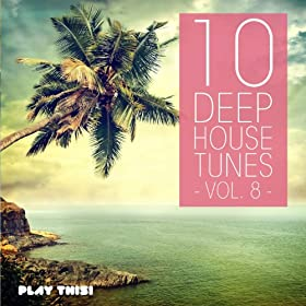 10 deep house tunes vol 8 various artists for Deep house tunes