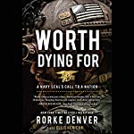 Worth Dying For: A Navy Seal's Call to a Nation | Rorke Denver,Ellis Henican