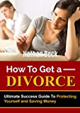 img - for How To Get A Divorce: Ultimate Success Guide To Protecting Yourself and Saving Money (divorce papers, lawyer, law, relationship, marriage, relationship, courts) book / textbook / text book