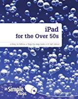 iPad for the Over 50s In Simple Steps