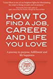 img - for How to Find a Job, Career and Life You Love (2nd Edition): A journey to purpose, fulfillment and life happiness book / textbook / text book