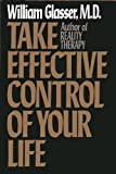 Take Effective Control of Your Life (0060153423) by William Glasser